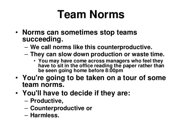 what are group norms These are sample team norms or group relationship guidelines that real life, working teams have selected for their own use.