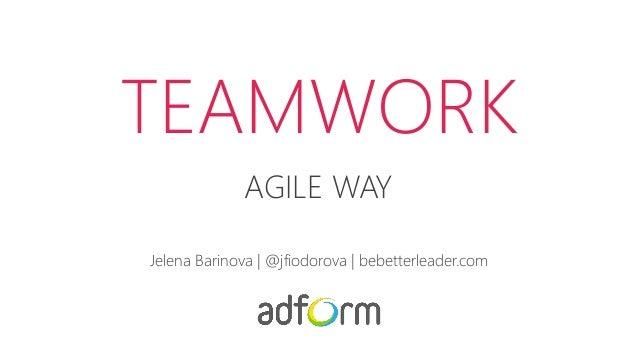TEAMWORK AGILE WAY Jelena Barinova | @jfiodorova | bebetterleader.com