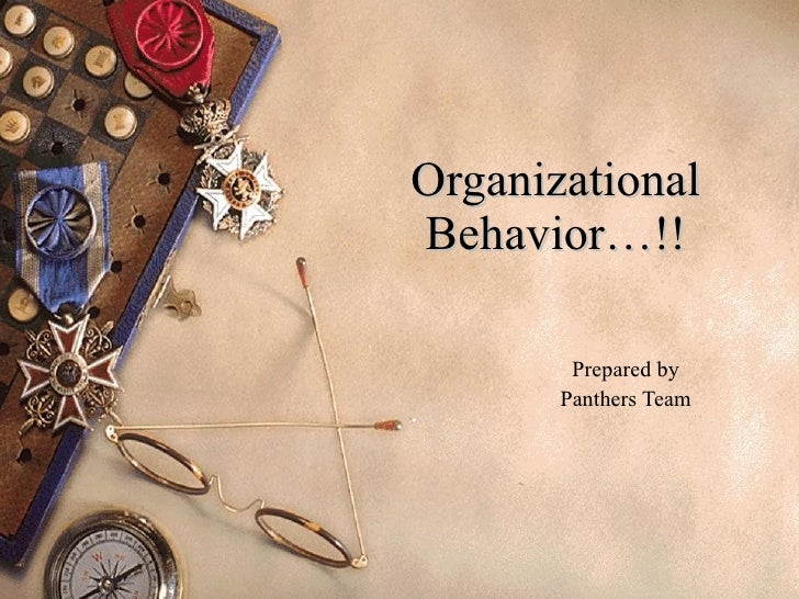 Organizational Behavior…!! Prepared by Panthers Team