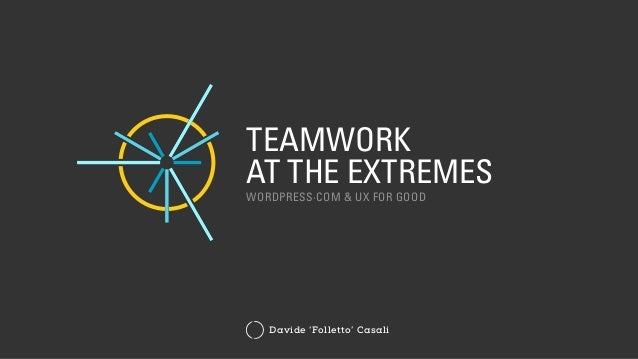 Davide 'Folletto' Casali TEAMWORK AT THE EXTREMES WORDPRESS·COM & UX FOR GOOD