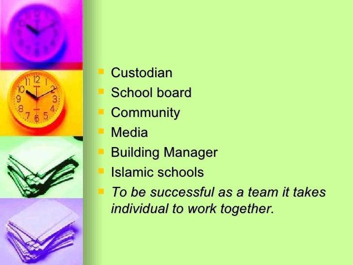 <ul><li>Custodian </li></ul><ul><li>School board </li></ul><ul><li>Community </li></ul><ul><li>Media </li></ul><ul><li>Bui...