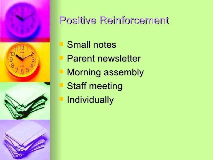 Positive Reinforcement <ul><li>Small notes </li></ul><ul><li>Parent newsletter </li></ul><ul><li>Morning assembly </li></u...