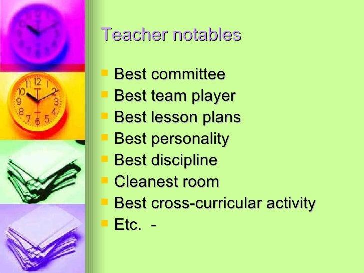 Teacher notables <ul><li>Best committee </li></ul><ul><li>Best team player </li></ul><ul><li>Best lesson plans </li></ul><...