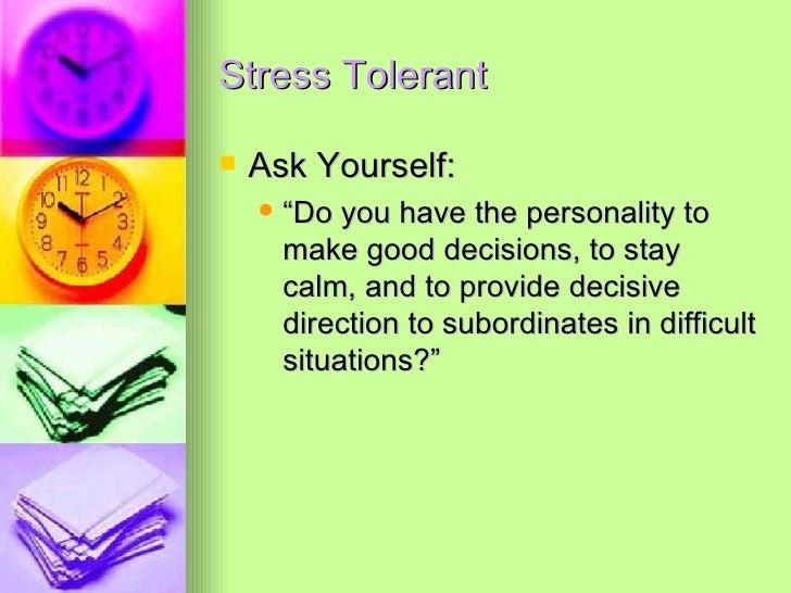 "Stress Tolerant <ul><li>Ask Yourself: </li></ul><ul><ul><li>""Do you have the personality to make good decisions, to stay c..."
