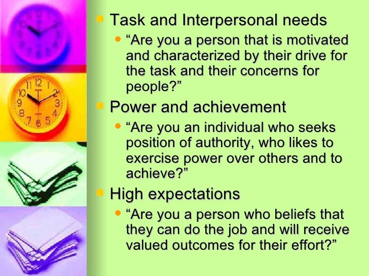 """<ul><li>Task and Interpersonal needs </li></ul><ul><ul><li>""""Are you a person that is motivated and characterized by their ..."""