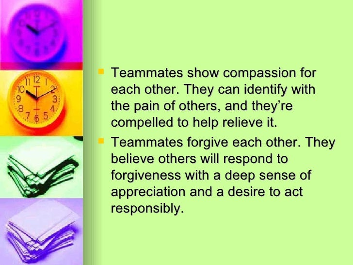 <ul><li>Teammates show compassion for each other. They can identify with the pain of others, and they're compelled to help...