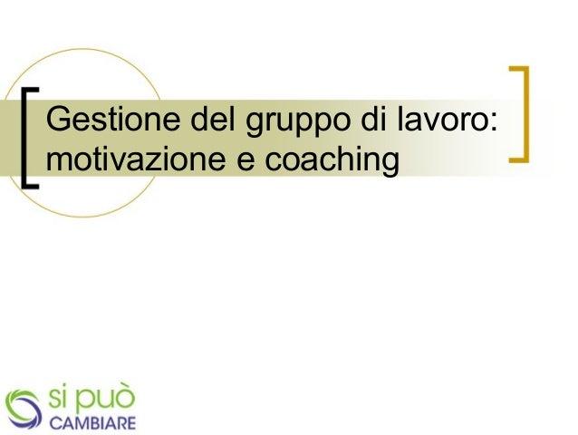 Gestione del gruppo di lavoro: motivazione e coaching