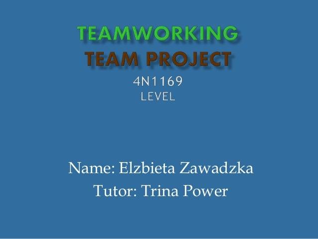 Name: Elzbieta Zawadzka Tutor: Trina Power
