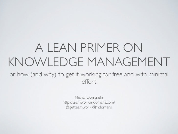 A LEAN PRIMER ONKNOWLEDGE MANAGEMENTor how (and why) to get it working for free and with minimal                          ...