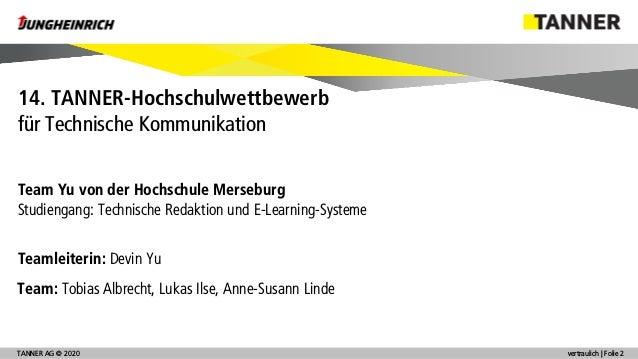 © 2014TANNER AG © 2020 vertraulich | Folie 2 Team Yu von der Hochschule Merseburg Studiengang: Technische Redaktion und E-...