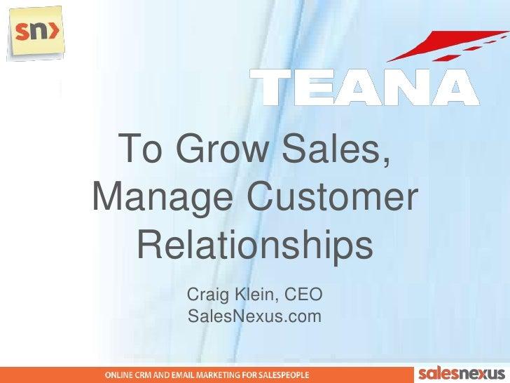 To Grow Sales,Manage Customer  Relationships    Craig Klein, CEO    SalesNexus.com