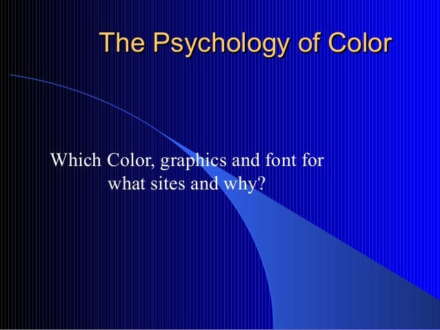 The Psychology of ColorThe Psychology of ColorWhich Color, graphics and font forwhat sites and why?