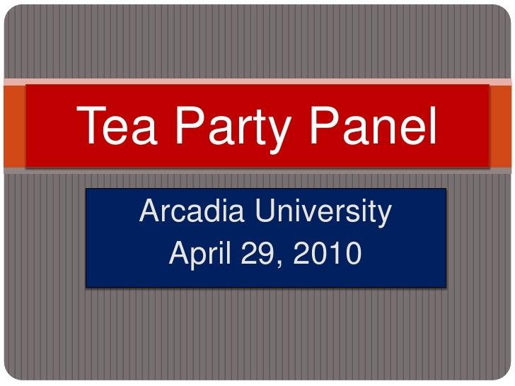 Arcadia University<br />April 29, 2010<br />Tea Party Panel<br />