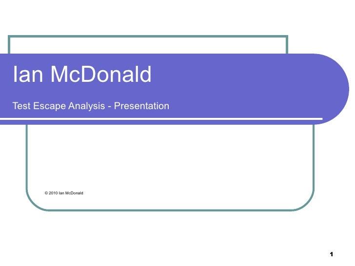 Ian McDonaldTest Escape Analysis - Presentation       © 2010 Ian McDonald                                      1