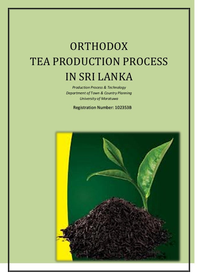 ORTHODOX TEA PRODUCTION PROCESS IN SRI LANKA Production Process & Technology Department of Town & Country Planning Univers...