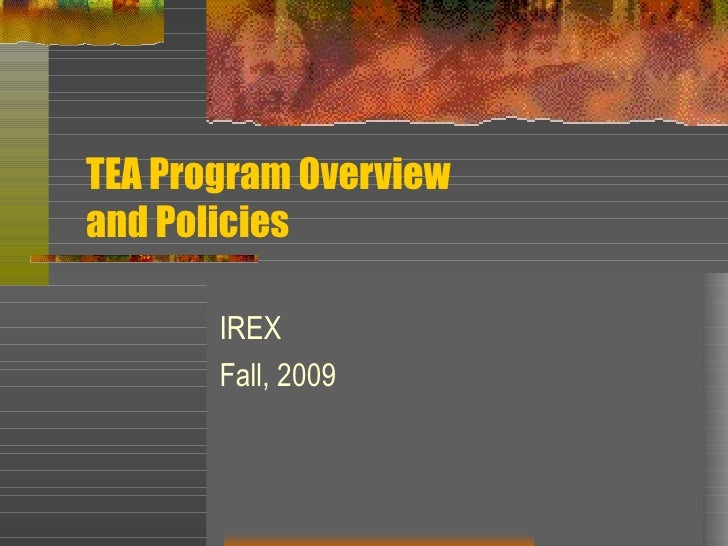 TEA Program Overview and Policies IREX Fall, 2009