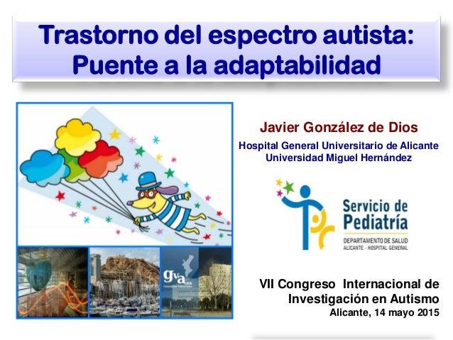 Javier González de Dios Hospital General Universitario de Alicante Universidad Miguel Hernández Trastorno del espectro aut...
