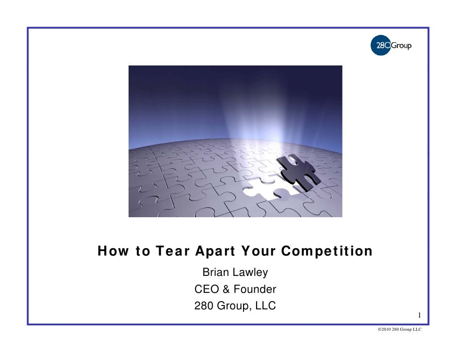 How to Tear Apart Your Competition             Brian Lawley            CEO & Founder            280 Group, LLC            ...