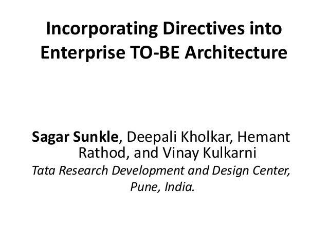 Incorporating Directives into  Enterprise TO-BE Architecture  Sagar Sunkle, Deepali Kholkar, Hemant  Rathod, and Vinay Kul...