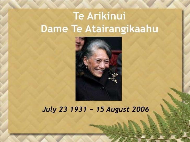Te ArikinuiDame Te Atairangikaahu<br />July 23 1931 − 15 August 2006<br />
