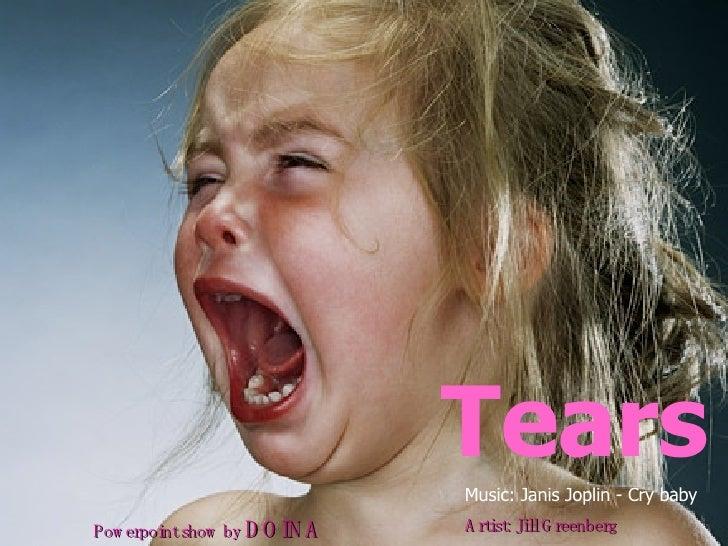 Artist: Jill Greenberg   Tears Powerpoint show by  DOINA  Music: Janis Joplin - Cry baby