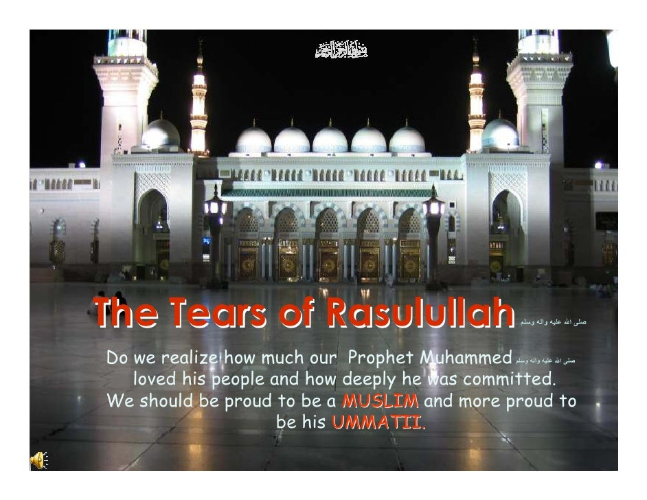 The Tears of Rasulullah                       و   و   ا    Do we realize how much our Prophet Muhammed ا و و    lo...