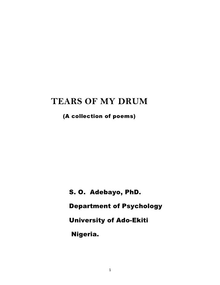 TEARS OF MY DRUM  (A collection of poems)       S. O. Adebayo, PhD.    Department of Psychology    University of Ado-Ekiti...
