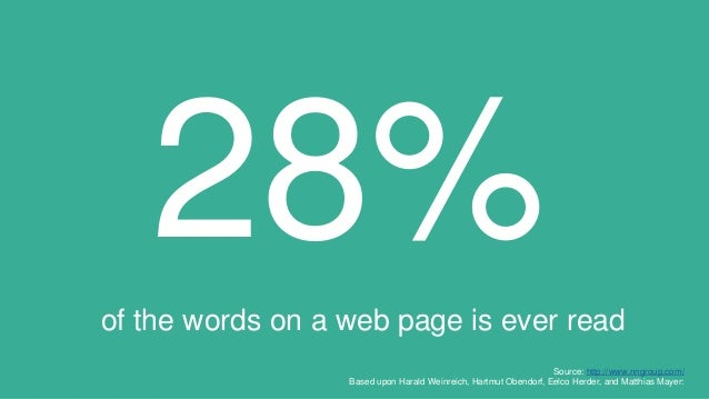 28%of the words on a web page is ever read Source: http://www.nngroup.com/ Based upon Harald Weinreich, Hartmut Obendorf, ...