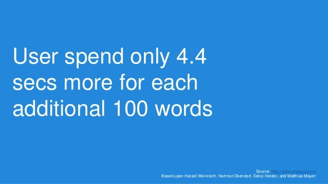 User spend only 4.4 secs more for each additional 100 words Source: http://www.nngroup.com/ Based upon Harald Weinreich, H...