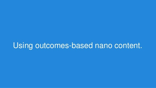Using outcomes-based nano content.