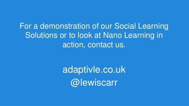For a demonstration of our Social Learning Solutions or to look at Nano Learning in action, contact us. adaptivle.co.uk @l...