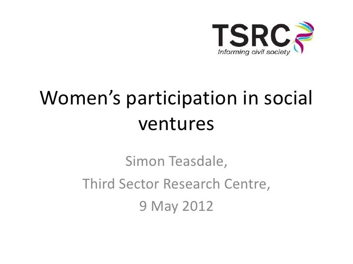 Women's participation in social         ventures           Simon Teasdale,    Third Sector Research Centre,             9 ...