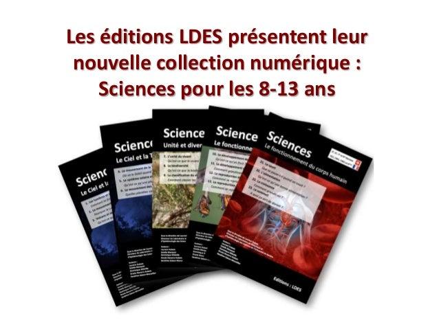 Les éditions LDES présentent leur nouvelle collection numérique : Sciences pour les 8-13 ans