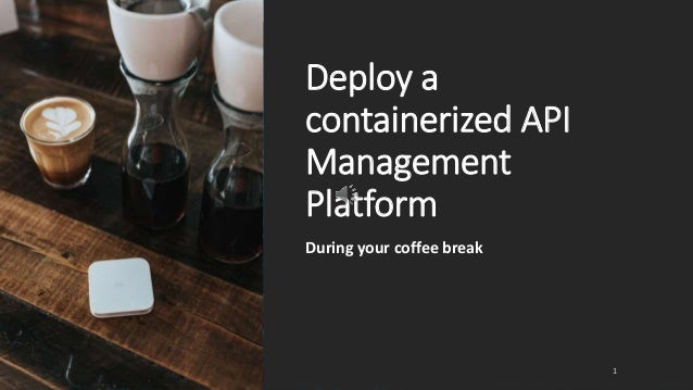 Deploy a containerized API Management Platform During your coffee break 1