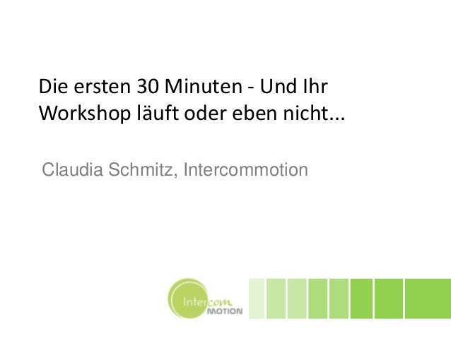 Die ersten 30 Minuten - Und IhrWorkshop läuft oder eben nicht...Claudia Schmitz, Intercommotion