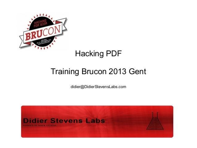 Hacking PDF Training Brucon 2013 Gent didier@DidierStevensLabs.com