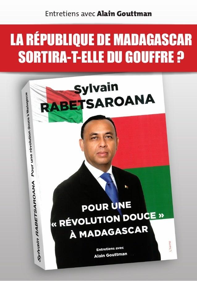 Entretiens avec Alain GouttmanLA RÉPUBLIQUE DE MADAGASCAR SORTIRA-T-ELLE DU GOUFFRE ?