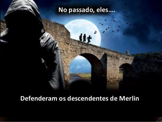 Defenderam os descendentes de Merlin No passado, eles….