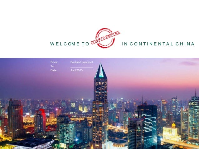 W E L C OM E T O                             IN CONTINENTAL CHINA                   From:   Bertrand Jouvenot             ...