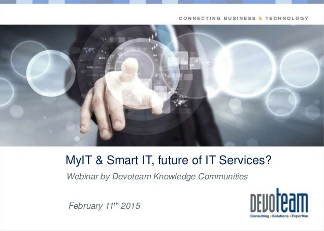 Copyright MyIT & Smart IT, future of IT Services? Webinar by Devoteam Knowledge Communities February 11th 2015