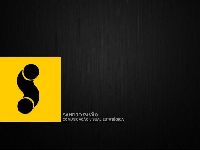 SANDRO PAVÃO                                COMUNICAÇÃO VISUAL ESTRTÉGICASANDRO PAVÃO | COMUNICAÇÃO VISUAL ESTRTÉGICA
