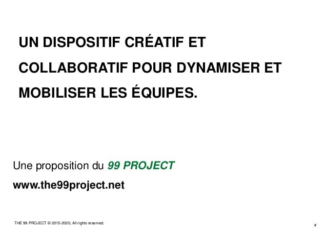 # THE 99 PROJECT © 2015-2020, All rights reserved. UN DISPOSITIF CRÉATIF ET COLLABORATIF POUR DYNAMISER ET MOBILISER LES É...