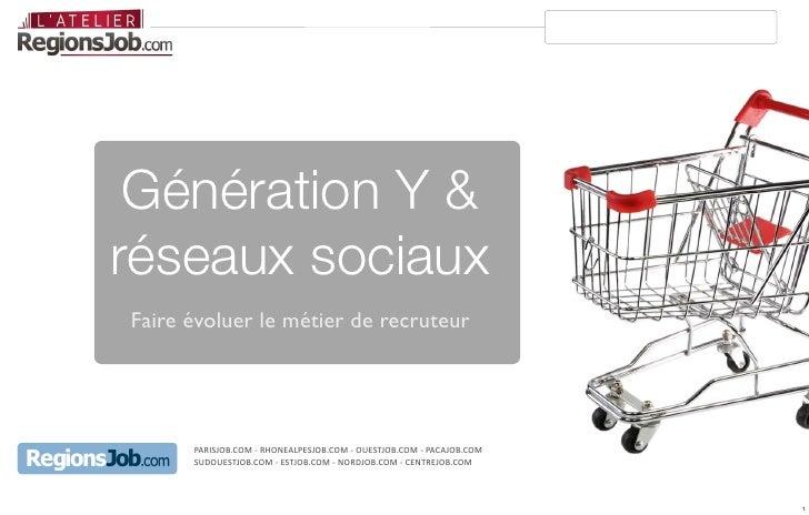 Génération Y & réseaux sociaux Faire évoluer le métier de recruteur           PARISJOB.COM  -‐  RHONEALPESJOB.COM  ...