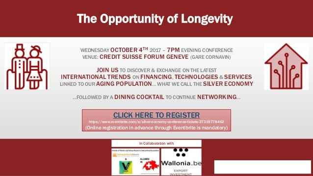 The Opportunity of Longevity: WEDNESDAY OCTOBER 4TH 2017 – 7PM EVENING CONFERENCE VENUE: CREDIT SUISSE FORUM GENEVE (GARE ...