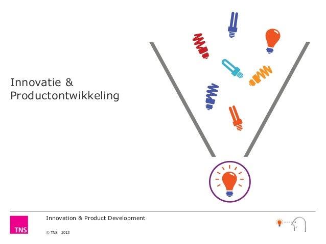 Innovation & Product Development © TNS 2013 Innovatie & Productontwikkeling