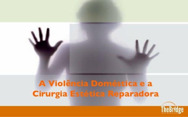 A Violência Doméstica e a Cirurgia Estética Reparadora