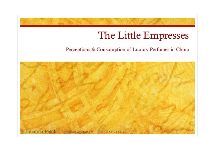 The Little Empresses                       Perceptions & Consumption of Luxury Perfumes in ChinaJohanna Pétalas – johanna@...