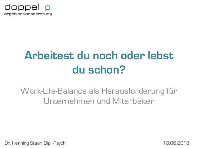 Arbeitest du noch oder lebst                  du schon?       Work-Life-Balance als Herausforderung für            Unterne...