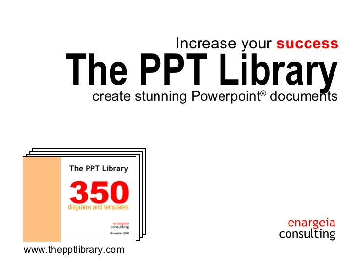 create stunning Powerpoint ®  documents The PPT Library Increase your  success www.thepptlibrary.com