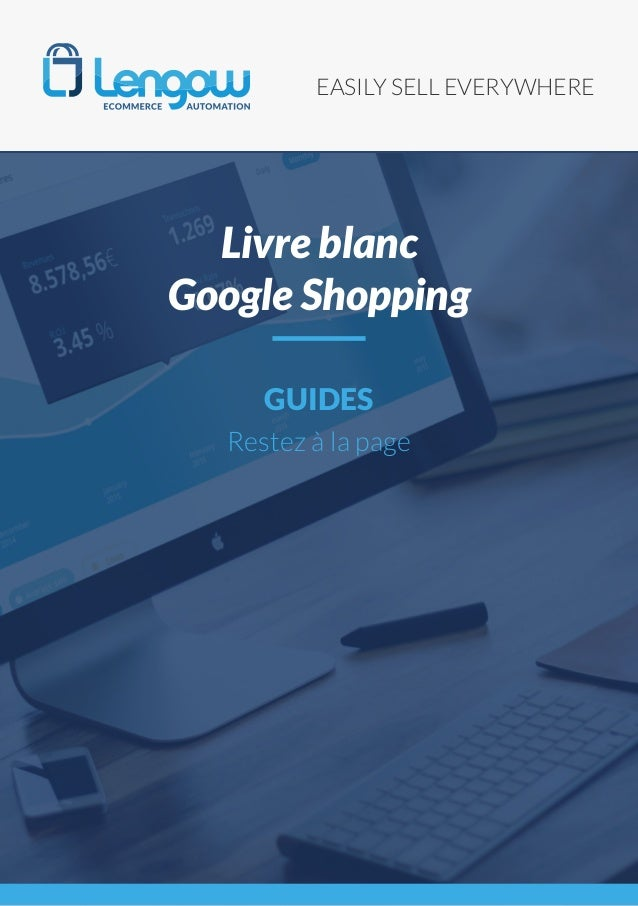 EASILY SELL EVERYWHERE GUIDES Restez à la page Livre blanc Google Shopping